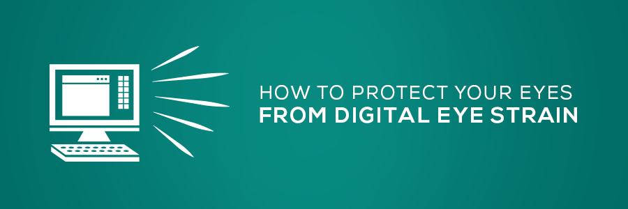 how to protect your eyes from digital eye strain