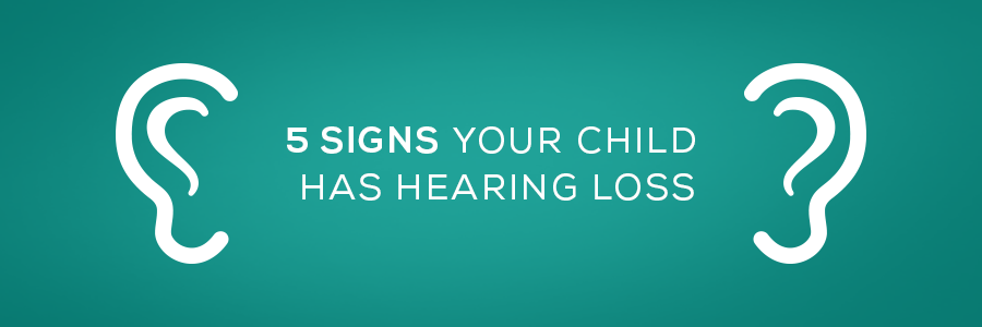 5 signs your child has hearing loss