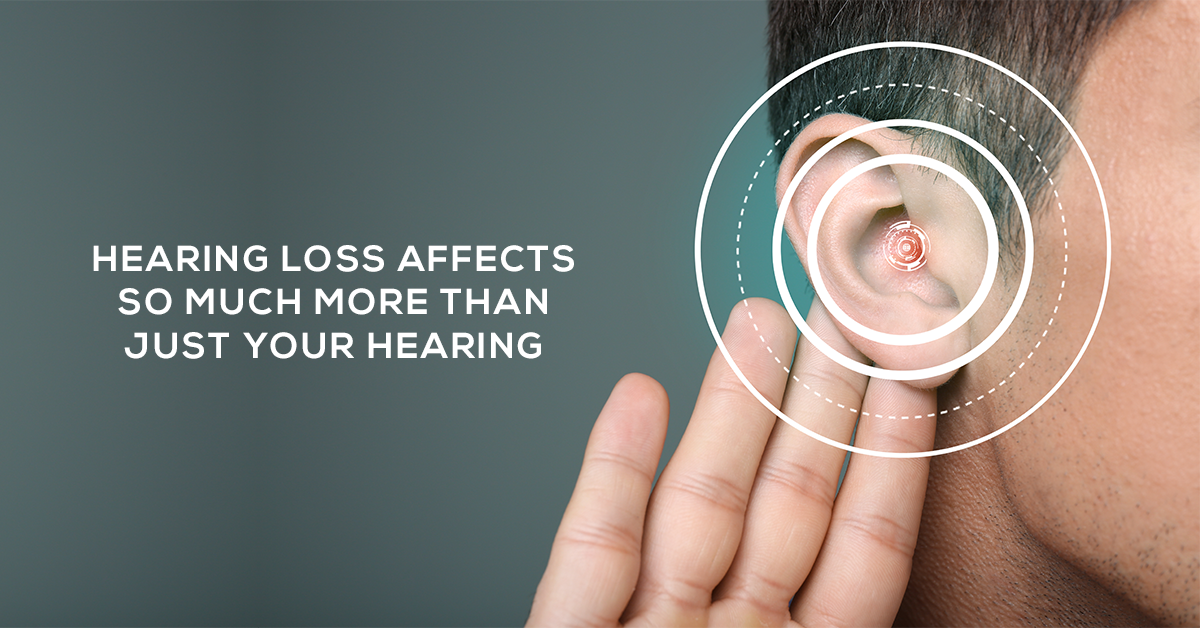 hearing loss affects so much more than just your hearing